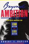 Beyond Ambition: How Driven Managers Can Lead Better and Live Better By Robert E. Kaplan, Wilfred H. Drath, Joan R. Kofodimos, Wilfred Draft Publisher: Jossey-Bass; ISBN: 1555423159; (October 1991) For leaders who think ambition makes them more successful. They'll be surprised to find the hidden pitfalls. Find this book @ Amazon.com
