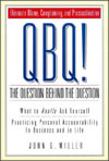 "QBQ! The Question Behind the Question By John G. Miller Publisher: Denver Press; ISBN: 0966583299; (September 2001) For leaders who are tired of people in their organizations acting like victims. ""I couldn't get it done because they didn't get back to me!"" Find this book @ Amazon.com"